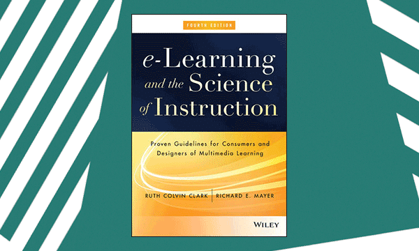 Colvin-Clark and Mayer's seminal book 'e-Learning and the Science of Instruction'