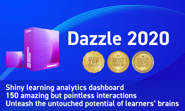 Dazzle 2020 software. Shiny learning analytics dashboard. 150 amazing but pointless interactions.Unleash the untouched potential of learners' brains.
